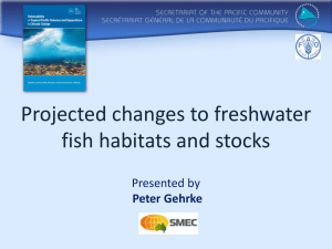 Projected changes to freshwater fish habitats and stocks Presented by Peter Gehrke