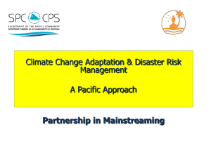 Climate Change Adaptation & Disaster Risk Management A Pacific Approach Partnership in Mainstreaming