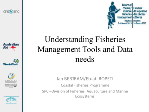Understanding Fisheries Management Tools and Data needs Ian BERTRAM/Etuati ROPETI
