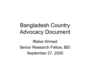 Bangladesh Country Advocacy Document Iftekar Ahmed Senior Research Fellow, BEI