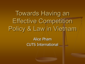 Towards Having an Effective Competition Policy & Law in Vietnam Alice Pham