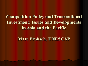 Competition Policy and Transnational Investment: Issues and Developments Marc Proksch, UNESCAP