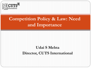 Competition Policy & Law: Need and Importance Udai S Mehta Director, CUTS International