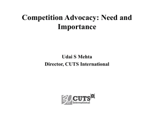 Competition Advocacy: Need and Importance Udai S Mehta Director, CUTS International