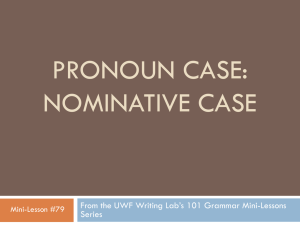 PRONOUN CASE: NOMINATIVE CASE From the UWF Writing Lab's 101 Grammar Mini-Lessons Series