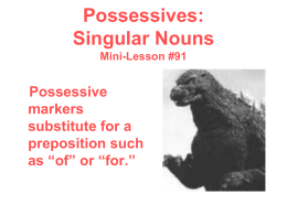 Possessives: Singular Nouns Possessive markers