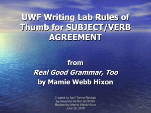 UWF Writing Lab Rules of Thumb for SUBJECT/VERB AGREEMENT Real Good Grammar, Too