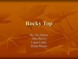 Rocky Top By: Tia Tabors Alex Previs Laura Cutler