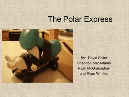 The Polar Express By:  David Feller Shannon MacAdams Ryan McGranaghan