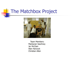 The Matchbox Project Team Members: Mankaran Sawhney Jer McClain