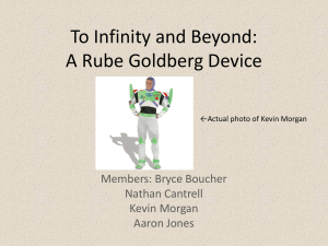 To Infinity and Beyond: A Rube Goldberg Device Members: Bryce Boucher Nathan Cantrell