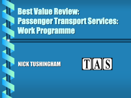 Best Value Review: Passenger Transport Services: Work Programme NICK TUSHINGHAM