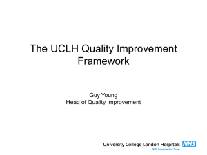 The UCLH Quality Improvement Framework Guy Young Head of Quality Improvement