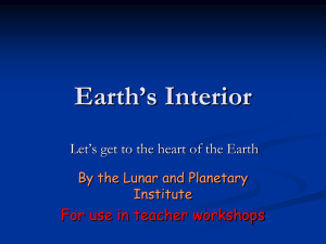 Earth's Interior For use in teacher workshops By the Lunar and Planetary