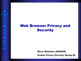 Web Browser Privacy and Security Dhruv Mohindra (MSISPM) Usable Privacy Security, Spring 08