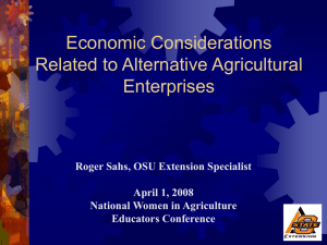 Economic Considerations Related to Alternative Agricultural Enterprises Roger Sahs, OSU Extension Specialist