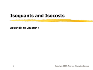 Isoquants and Isocosts Appendix to Chapter 7 Copyright 2002, Pearson Education Canada 1