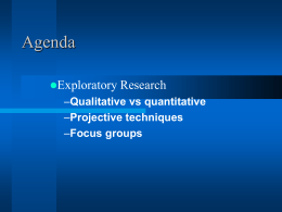 Agenda Exploratory Research Qualitative vs quantitative Projective techniques