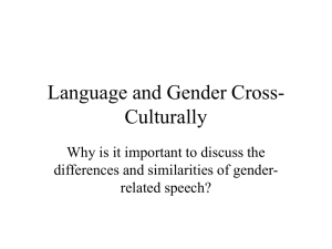 Language and Gender Cross- Culturally Why is it important to discuss the