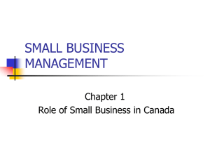 SMALL BUSINESS MANAGEMENT Chapter 1 Role of Small Business in Canada