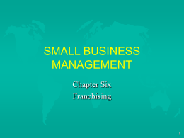 SMALL BUSINESS MANAGEMENT Chapter Six Franchising