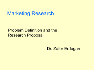 Marketing Research Problem Definition and the Research Proposal Dr. Zafer Erdogan