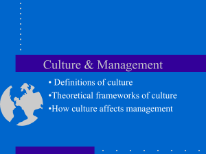 Culture & Management • Definitions of culture •Theoretical frameworks of culture