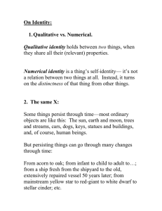 On Identity: 1. Qualitative vs. Numerical.  they share all their (relevant) properties.