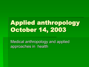 Applied anthropology October 14, 2003 Medical anthropology and applied approaches in  health