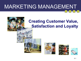 MARKETING MANAGEMENT Creating Customer Value, Satisfaction and Loyalty 5-1