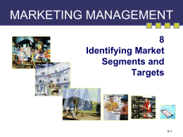 MARKETING MANAGEMENT 8 Identifying Market Segments and