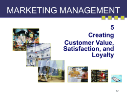 MARKETING MANAGEMENT 5 Creating Customer Value,