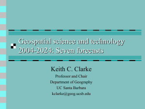 Geospatial science and technology 2004-2024: Seven forecasts Keith C. Clarke Professor and Chair