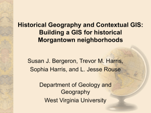 Historical Geography and Contextual GIS: Building a GIS for historical Morgantown neighborhoods