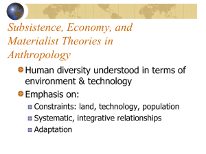 Subsistence, Economy, and Materialist Theories in Anthropology Human diversity understood in terms of
