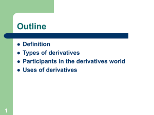 Outline Definition Types of derivatives Participants in the derivatives world