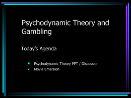 Psychodynamic Theory and Gambling Today's Agenda •