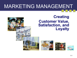 MARKETING MANAGEMENT Creating Customer Value, Satisfaction, and