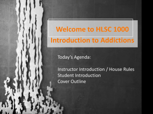 Welcome to HLSC 1000 Introduction to Addictions Today's Agenda: