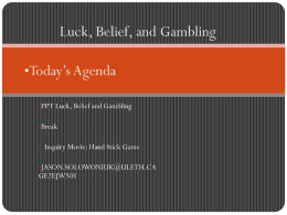 Luck, Belief, and Gambling Today's Agenda • PPT Luck, Belief and Gambling
