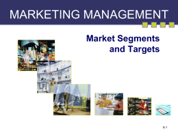 MARKETING MANAGEMENT Market Segments and Targets 8-1