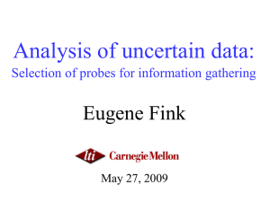 Analysis of uncertain data: Eugene Fink Selection of probes for information gathering