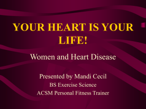 YOUR HEART IS YOUR LIFE! Women and Heart Disease Presented by Mandi Cecil