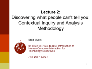 Discovering what people can't tell you: Contextual Inquiry and Analysis Methodology Lecture 2: