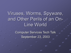 Viruses, Worms, Spyware, and Other Perils of an On- Line World