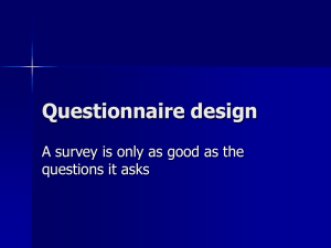 Questionnaire design A survey is only as good as the