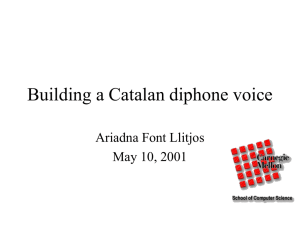 Building a Catalan diphone voice Ariadna Font Llitjos May 10, 2001