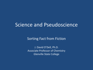 Science and Pseudoscience Sorting Fact from Fiction J. David O'Dell, Ph.D.
