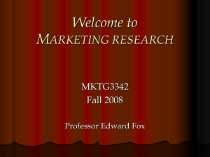Welcome to M ARKETING RESEARCH MKTG3342