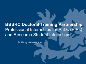 BBSRC Doctoral Training Partnership Professional Internships for PhDs (PIPs) Dr Richy Hetherington